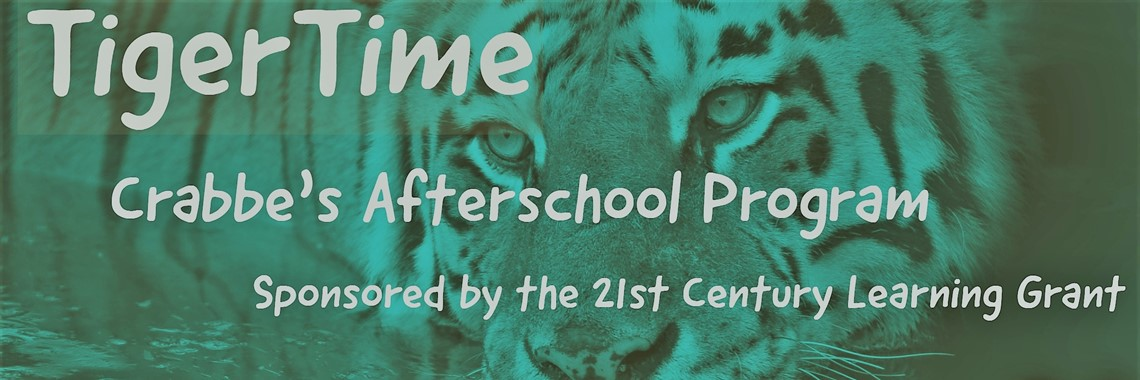 TigerTime Crabbe's Afterschool Program Sponsored by the 21st Century Learning Grant